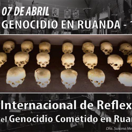 7 de abril- Día Internacional de Reflexión sobre el Genocidio Cometido en Ruanda