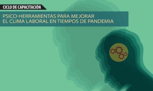 CICLO SOBRE PSICO HERRAMIENTAS para mejorar el clima Laboral en Tiempos de Pandemia. 2do encuentro