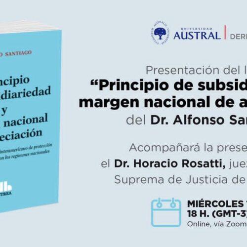 """Presentación del Libro """"Principio de subsidiariedad y margen nacional de apreciación"""" del Dr. Alfonso Santiago"""